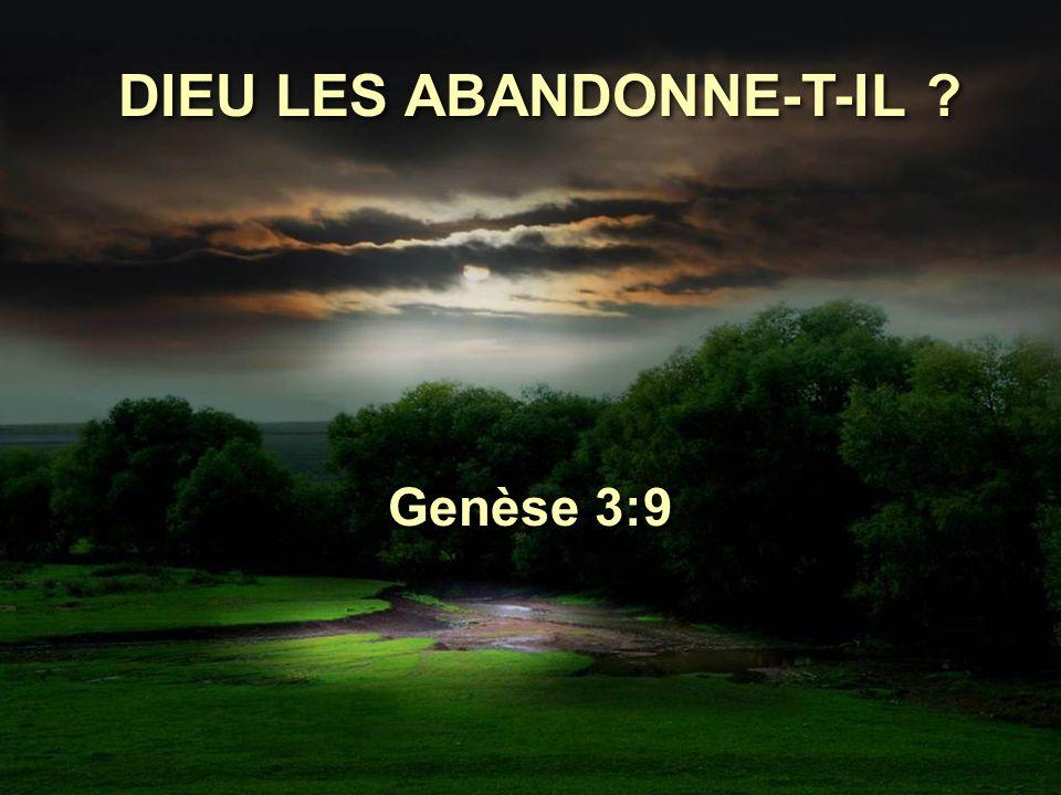 DIEU LES ABANDONNE-T-IL ? Genèse 3:9