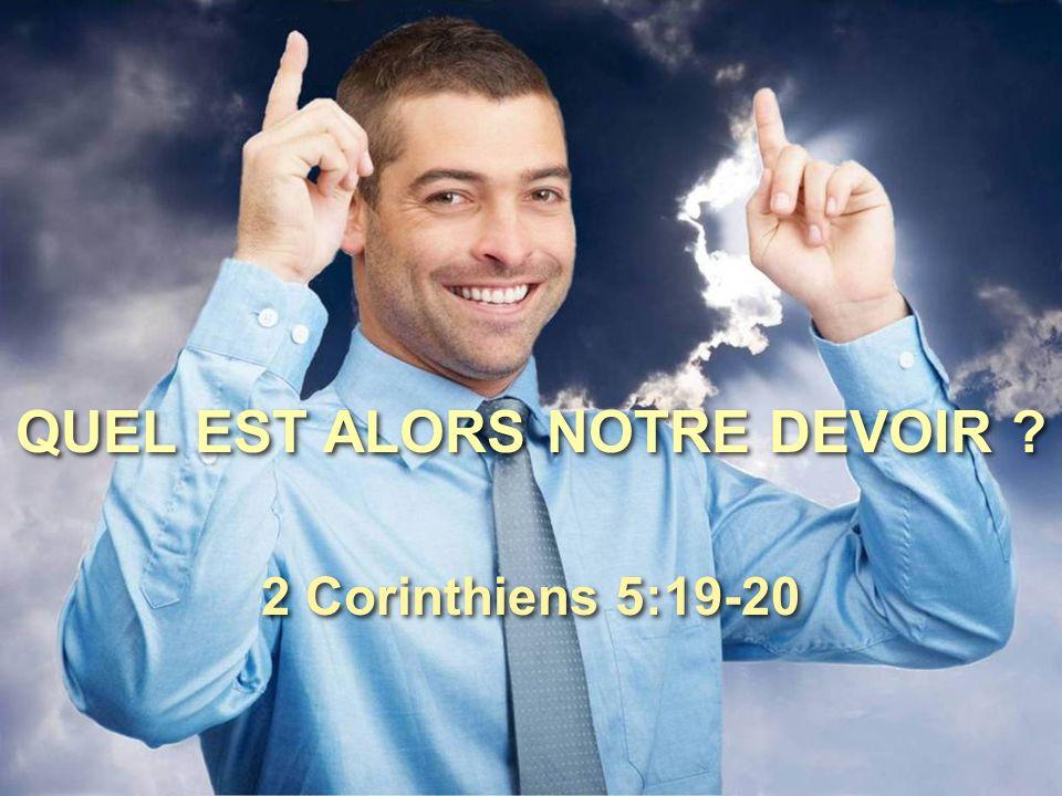 QUEL EST ALORS NOTRE DEVOIR ? 2 Corinthiens 5:19-20