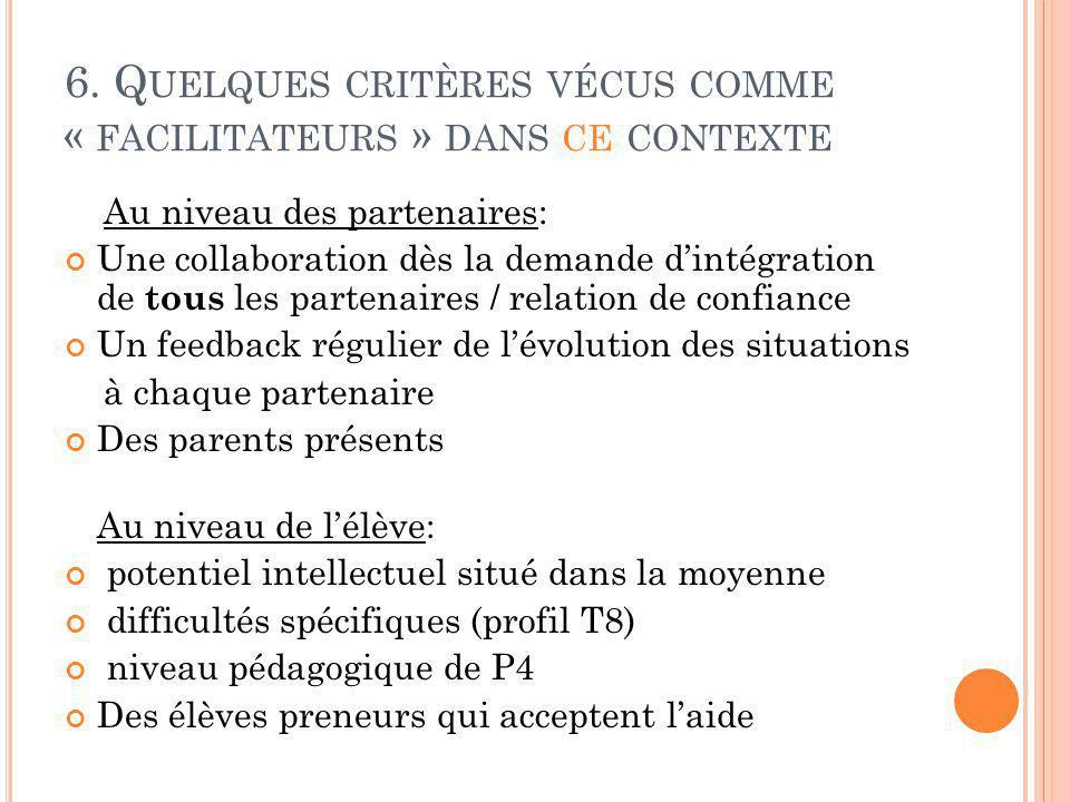 6. Q UELQUES CRITÈRES VÉCUS COMME « FACILITATEURS » DANS CE CONTEXTE Au niveau des partenaires: Une collaboration dès la demande d'intégration de tous