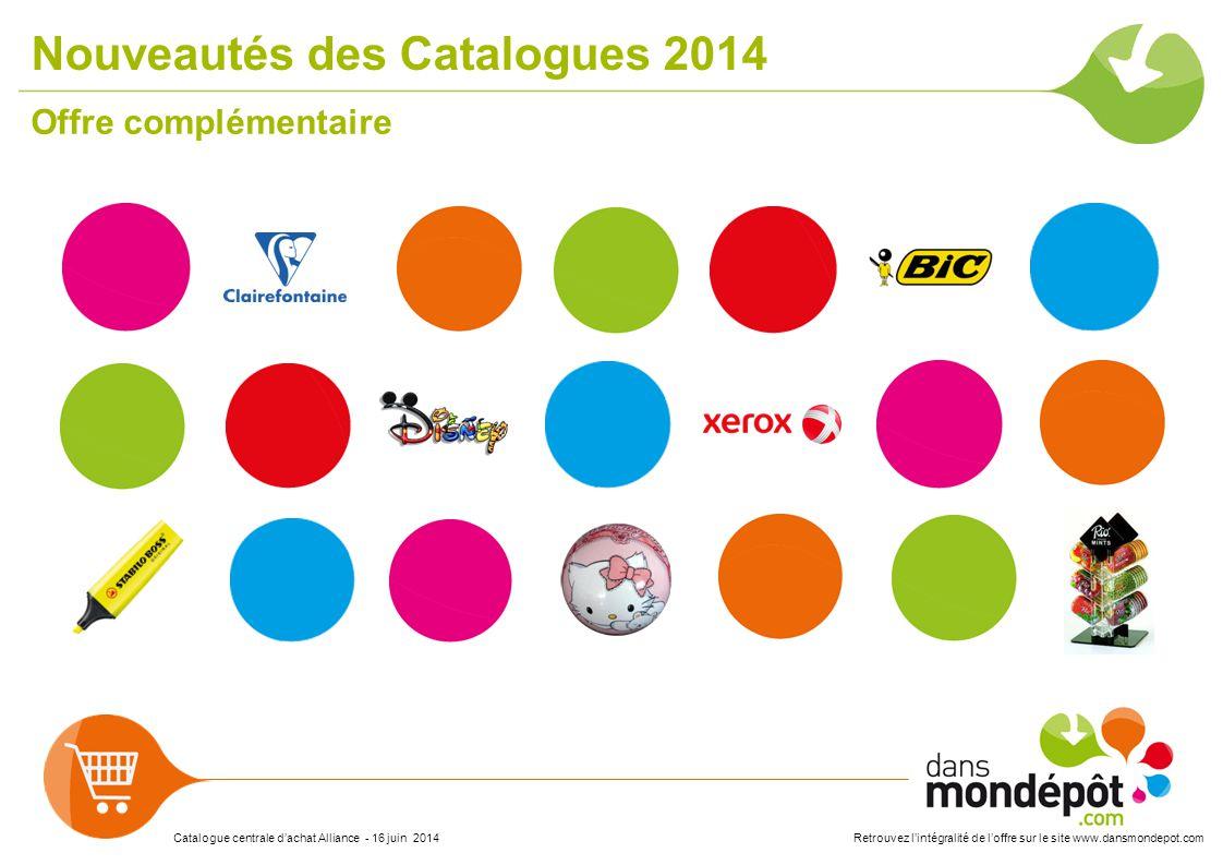 Catalogue centrale d'achat Alliance - 16 juin 2014Retrouvez l'intégralité de l'offre sur le site www.dansmondepot.com Nouveautés des Catalogues 2014 O