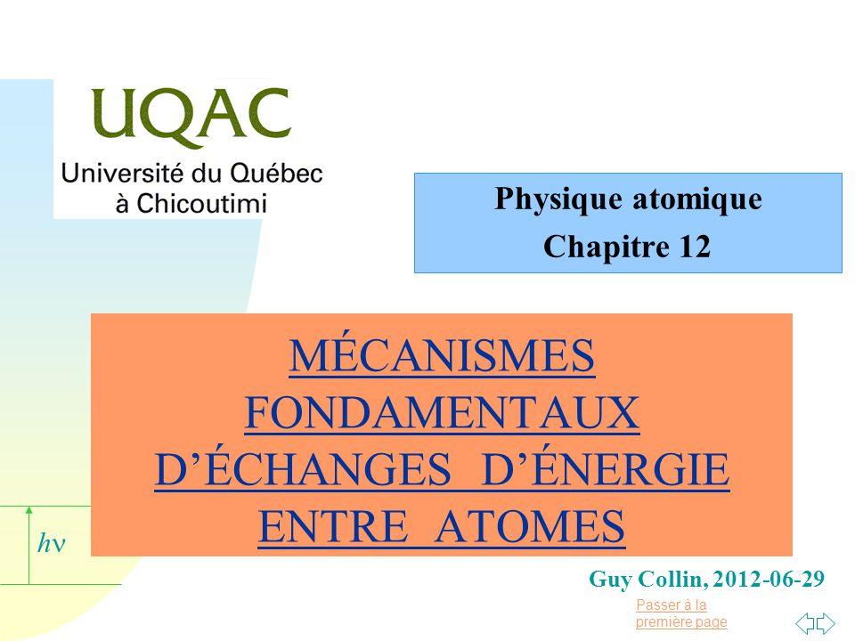 Passer à la première page h Guy Collin, 2012-06-29 MÉCANISMES FONDAMENTAUX D'ÉCHANGES D'ÉNERGIE ENTRE ATOMES Physique atomique Chapitre 12
