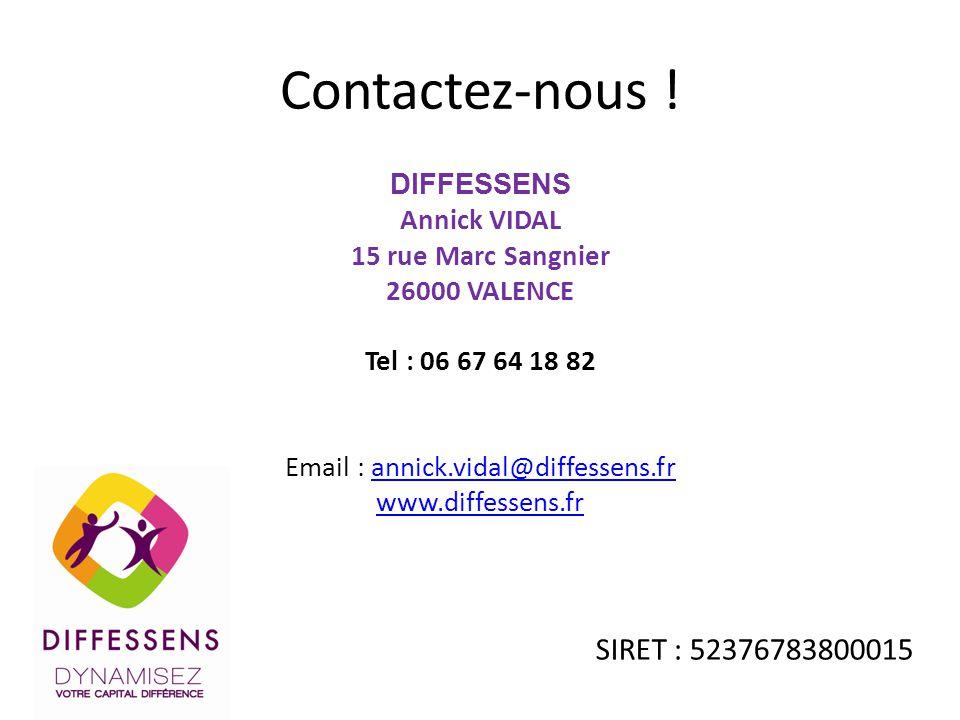 Contactez-nous ! DIFFESSENS Annick VIDAL 15 rue Marc Sangnier 26000 VALENCE Tel : 06 67 64 18 82 Email : annick.vidal@diffessens.frannick.vidal@diffes