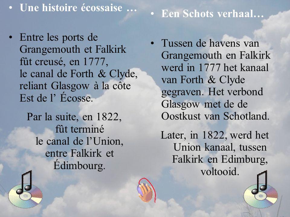 Une histoire écossaise … Entre les ports de Grangemouth et Falkirk fût creusé, en 1777, le canal de Forth & Clyde, reliant Glasgow à la côte Est de l' Écosse.