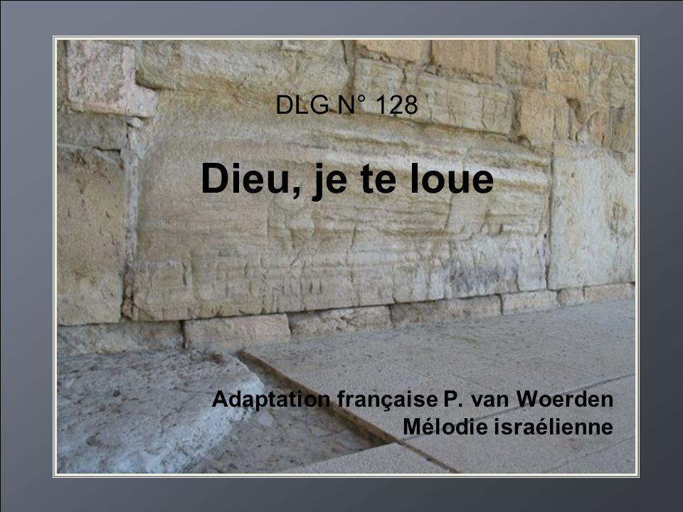 DLG N° 128 Dieu, je te loue Adaptation française P. van Woerden Mélodie israélienne