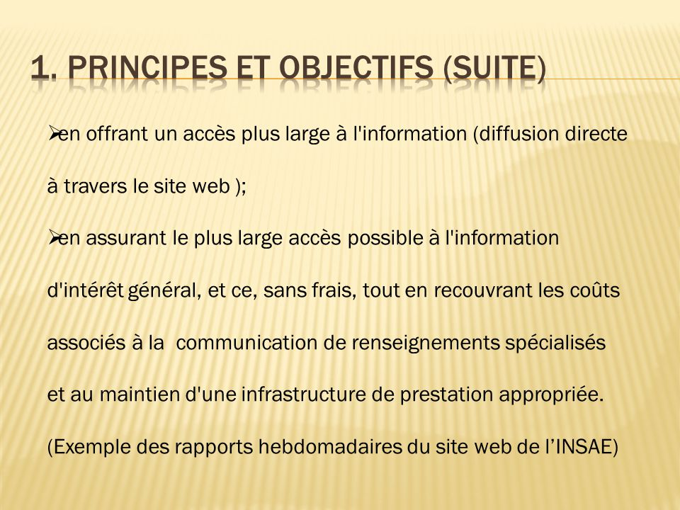  en offrant un accès plus large à l'information (diffusion directe à travers le site web );  en assurant le plus large accès possible à l'informatio