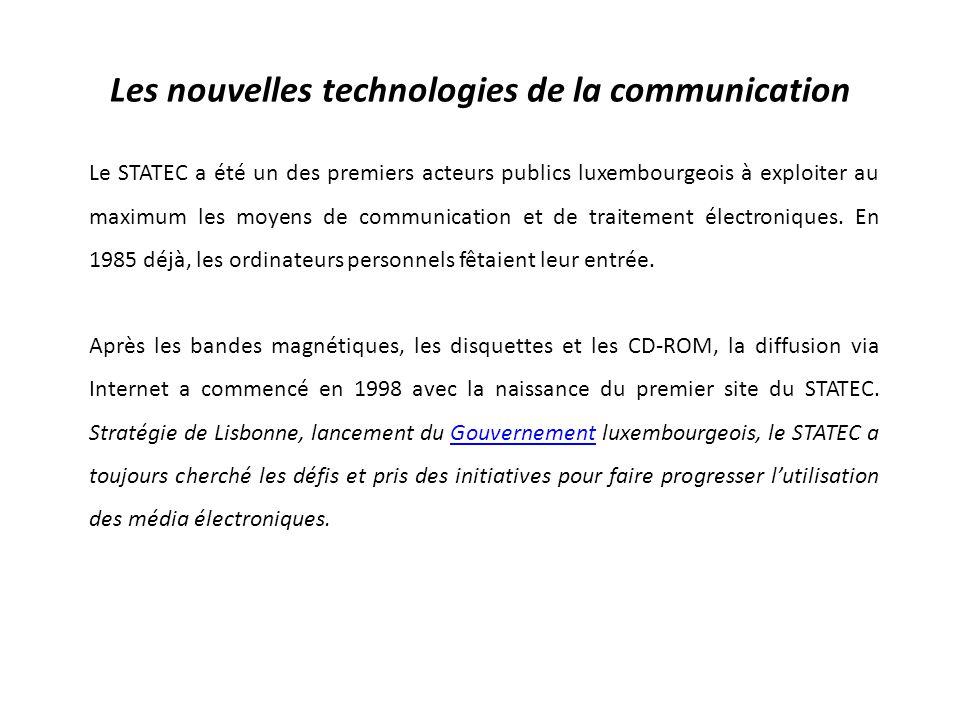 Les nouvelles technologies de la communication Le STATEC a été un des premiers acteurs publics luxembourgeois à exploiter au maximum les moyens de communication et de traitement électroniques.