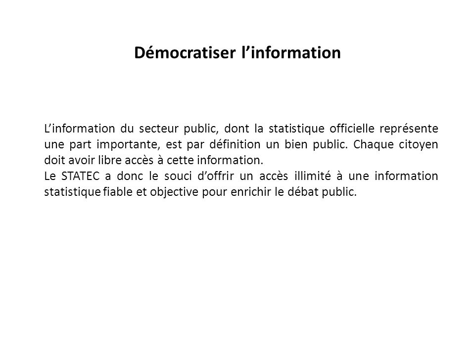 Démocratiser l'information L'information du secteur public, dont la statistique officielle représente une part importante, est par définition un bien public.