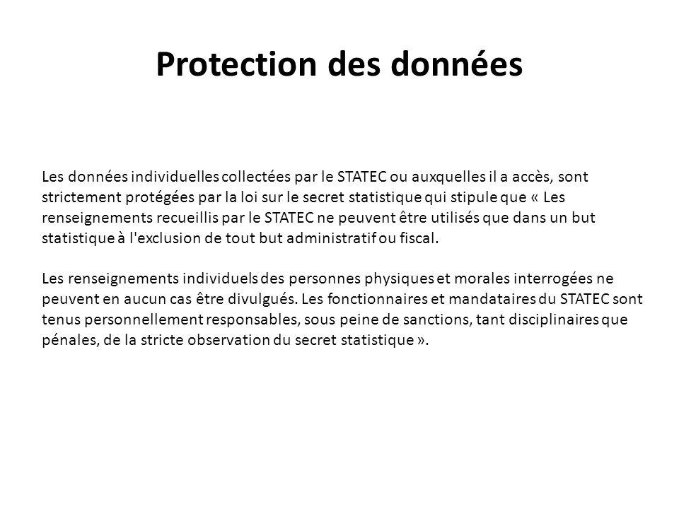 Protection des données Les données individuelles collectées par le STATEC ou auxquelles il a accès, sont strictement protégées par la loi sur le secret statistique qui stipule que « Les renseignements recueillis par le STATEC ne peuvent être utilisés que dans un but statistique à l exclusion de tout but administratif ou fiscal.