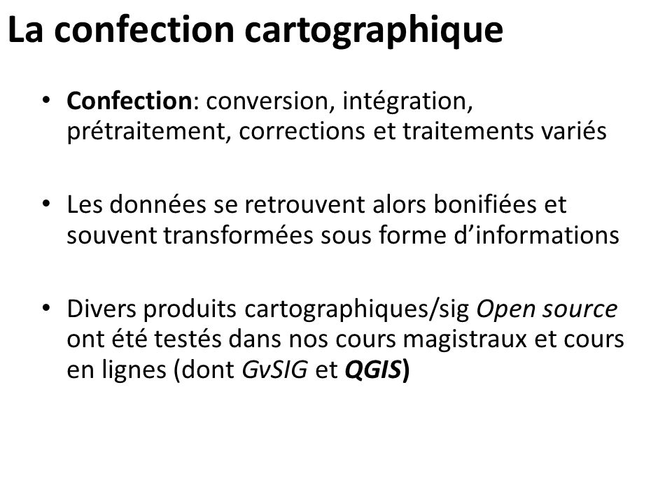 La confection cartographique Confection: conversion, intégration, prétraitement, corrections et traitements variés Les données se retrouvent alors bon