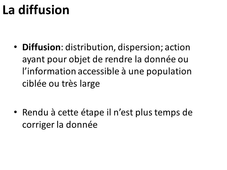 La diffusion Diffusion: distribution, dispersion; action ayant pour objet de rendre la donnée ou l'information accessible à une population ciblée ou t