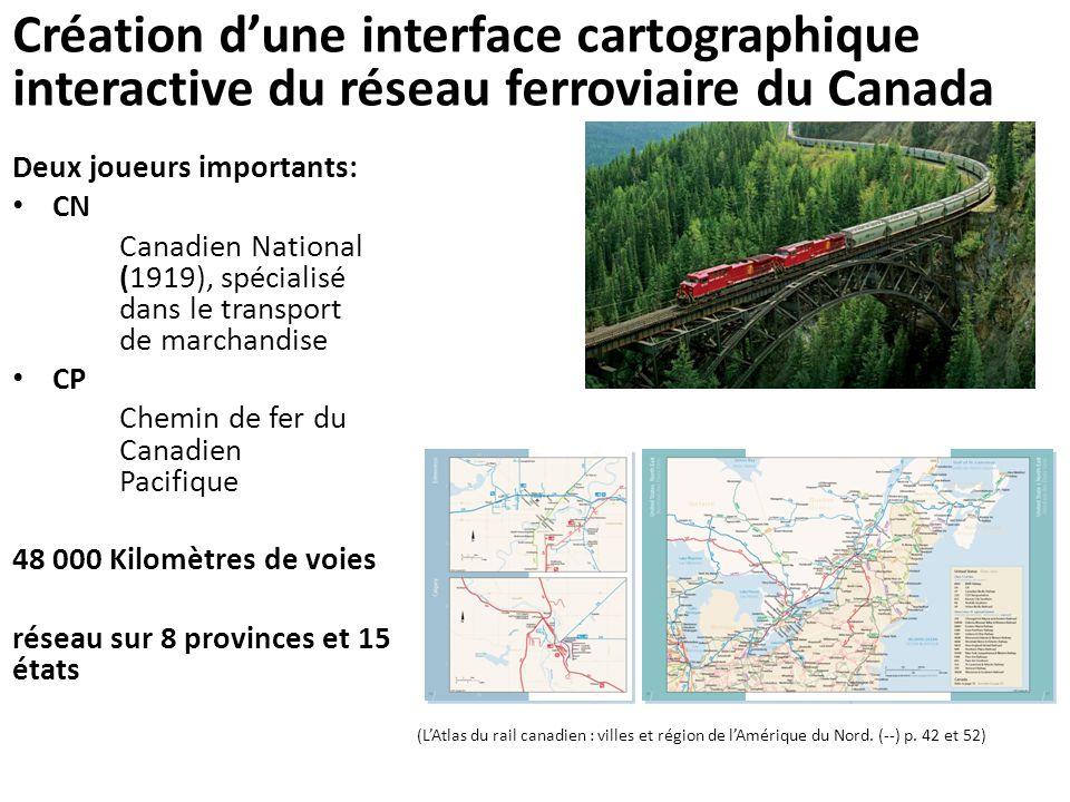 Création d'une interface cartographique interactive du réseau ferroviaire du Canada Deux joueurs importants: CN Canadien National (1919), spécialisé d