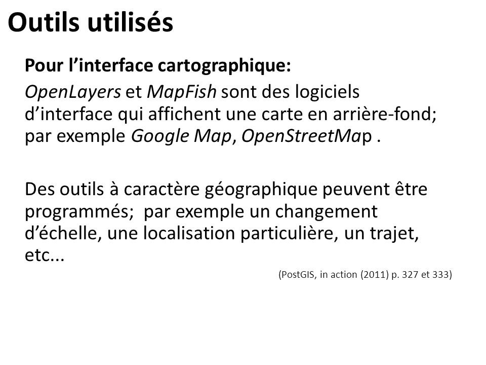 Outils utilisés Pour l'interface cartographique: OpenLayers et MapFish sont des logiciels d'interface qui affichent une carte en arrière-fond; par exe