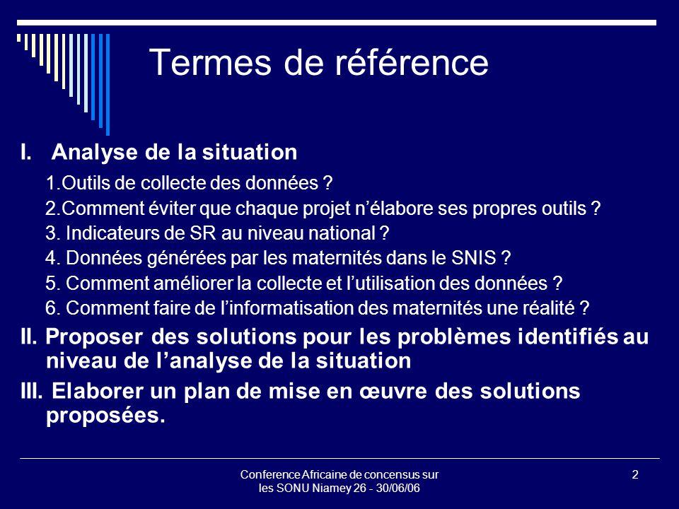 Conference Africaine de concensus sur les SONU Niamey 26 - 30/06/06 2 Termes de référence I.