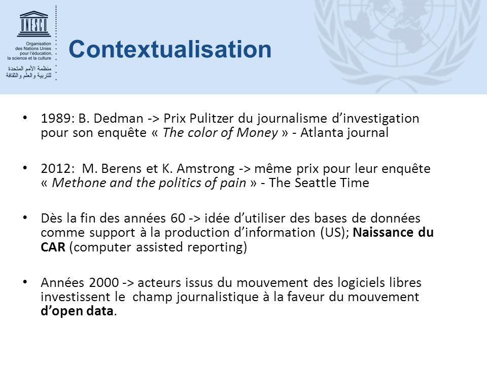 Contextualisation 1989: B. Dedman -> Prix Pulitzer du journalisme d'investigation pour son enquête « The color of Money » - Atlanta journal 2012: M. B
