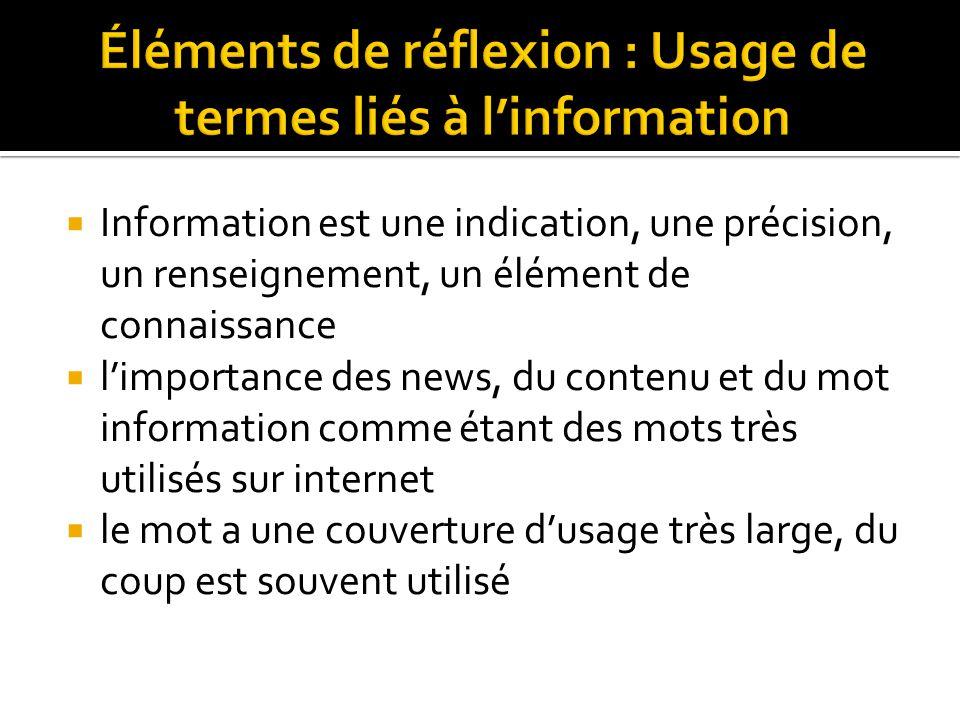  Information est une indication, une précision, un renseignement, un élément de connaissance  l'importance des news, du contenu et du mot information comme étant des mots très utilisés sur internet  le mot a une couverture d'usage très large, du coup est souvent utilisé