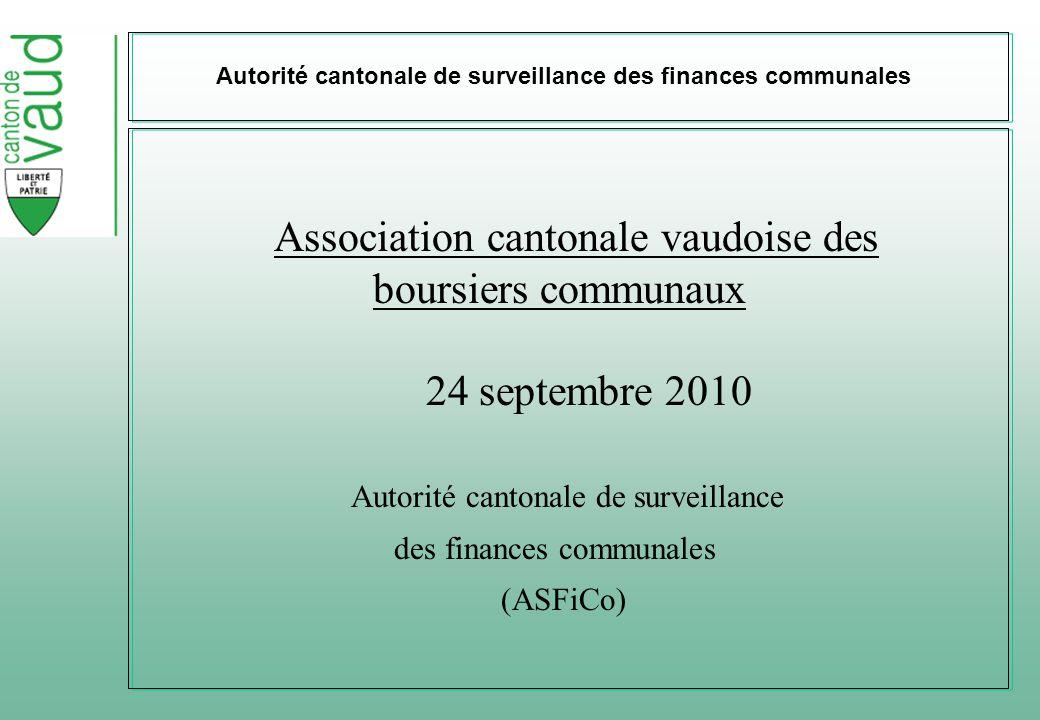 Autorité cantonale de surveillance des finances communales Association cantonale vaudoise des boursiers communaux 24 septembre 2010 Autorité cantonale de surveillance des finances communales (ASFiCo)
