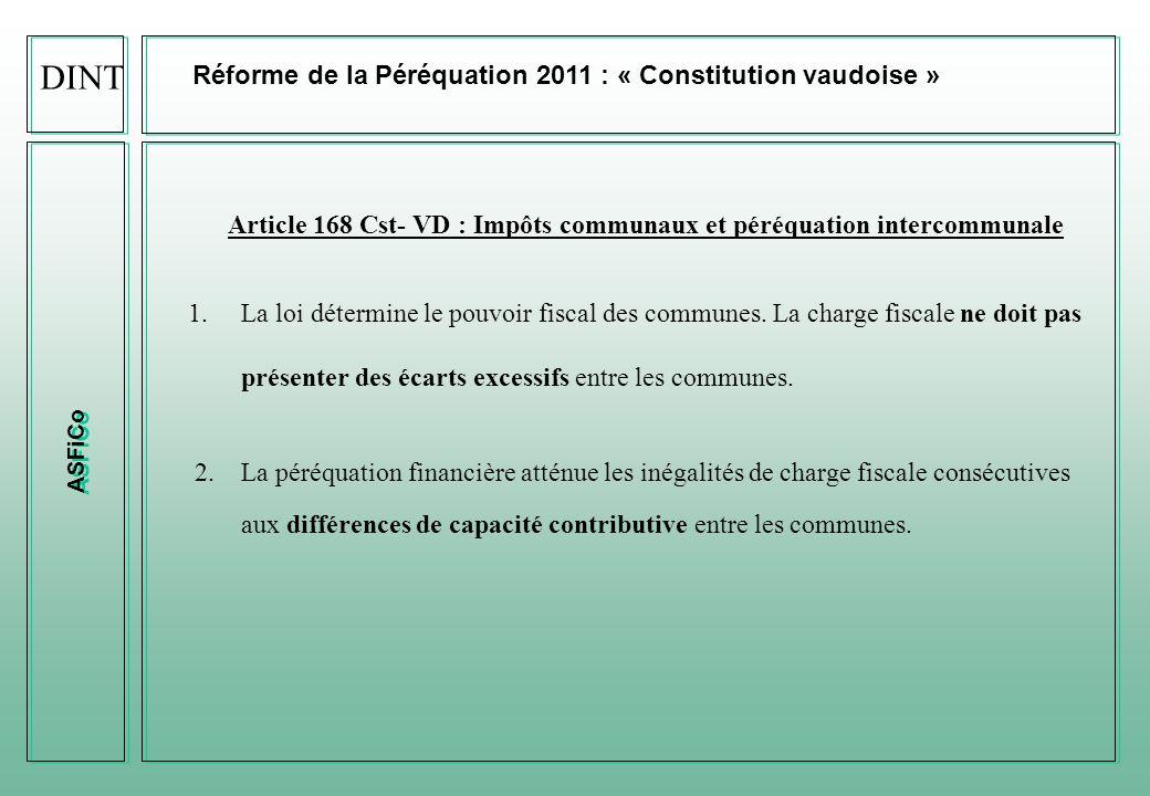 ASFiCo Réforme de la Péréquation 2011 : « Constitution vaudoise » Article 168 Cst- VD : Impôts communaux et péréquation intercommunale 1.La loi détermine le pouvoir fiscal des communes.