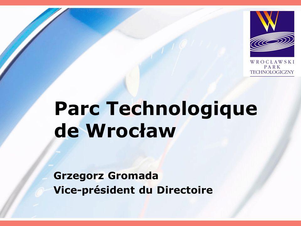 Parc Technologique de Wrocław Grzegorz Gromada Vice-président du Directoire