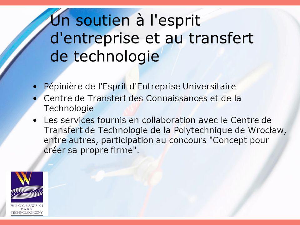 Un soutien à l'esprit d'entreprise et au transfert de technologie Pépinière de l'Esprit d'Entreprise Universitaire Centre de Transfert des Connaissanc