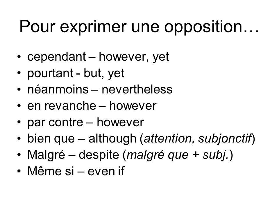 Pour exprimer une opposition… cependant – however, yet pourtant - but, yet néanmoins – nevertheless en revanche – however par contre – however bien qu