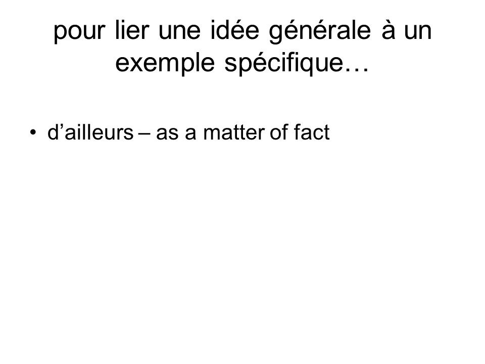 pour lier une idée générale à un exemple spécifique… d'ailleurs – as a matter of fact