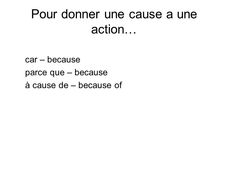 Pour donner une cause a une action… car – because parce que – because à cause de – because of