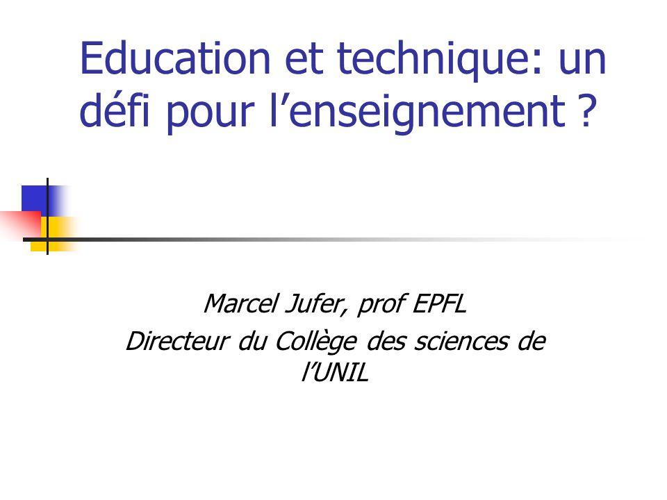 Education et technique: un défi pour l'enseignement ? Marcel Jufer, prof EPFL Directeur du Collège des sciences de l'UNIL