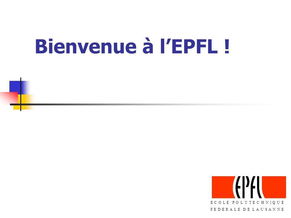 Bienvenue à l'EPFL ! ECOLE POLYTECHNIQUE FEDERALE DE LAUSANNE