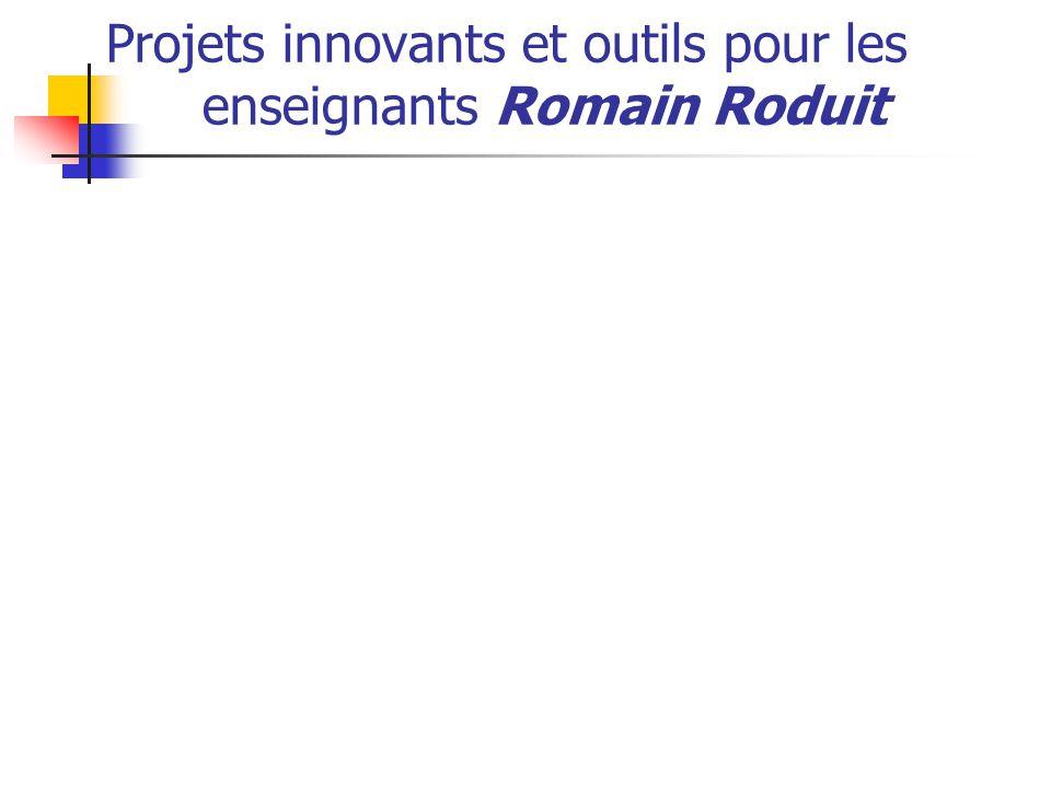 Projets innovants et outils pour les enseignants Romain Roduit