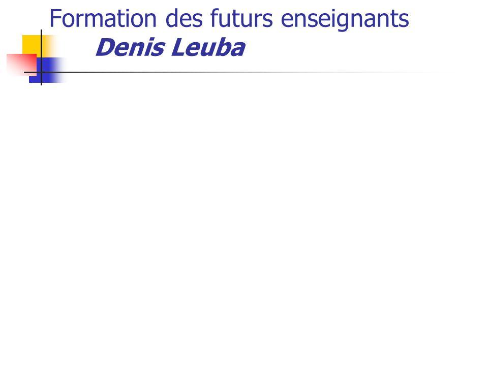 Formation des futurs enseignants Denis Leuba