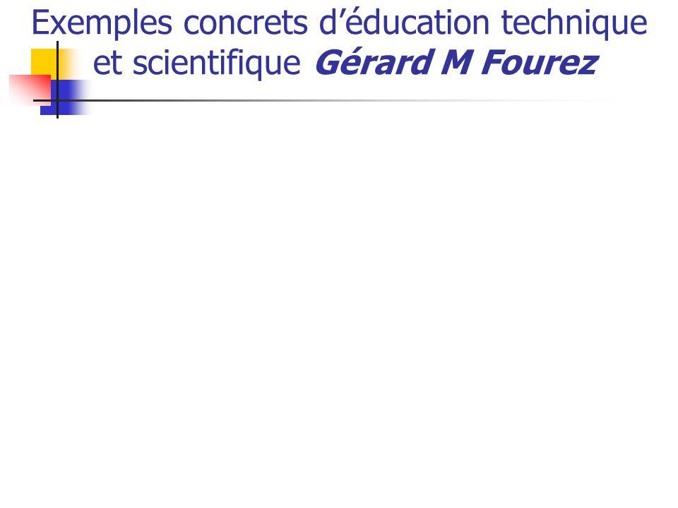 Exemples concrets d'éducation technique et scientifique Gérard M Fourez