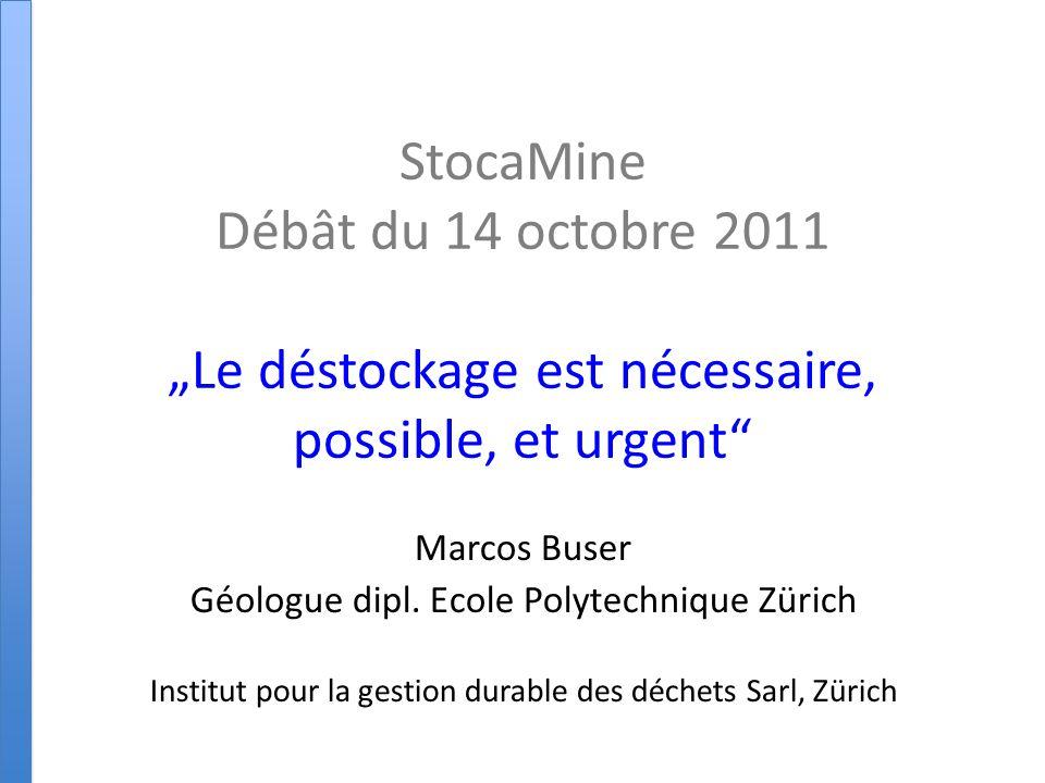 """StocaMine Débât du 14 octobre 2011 """"Le déstockage est nécessaire, possible, et urgent Marcos Buser Géologue dipl."""