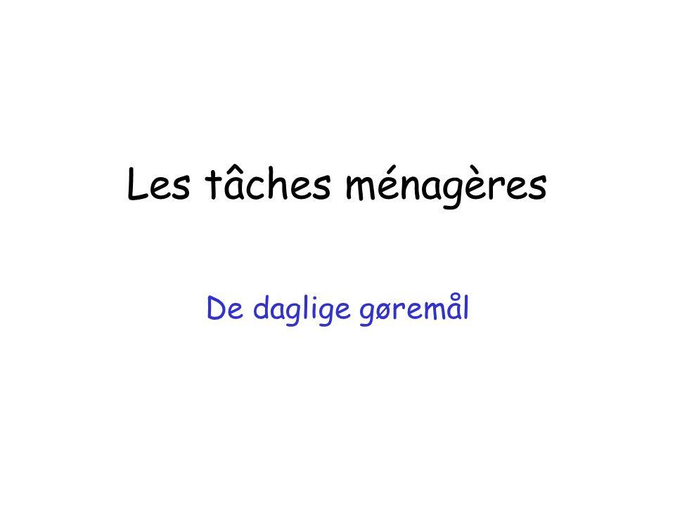 Les tâches ménagères De daglige gøremål