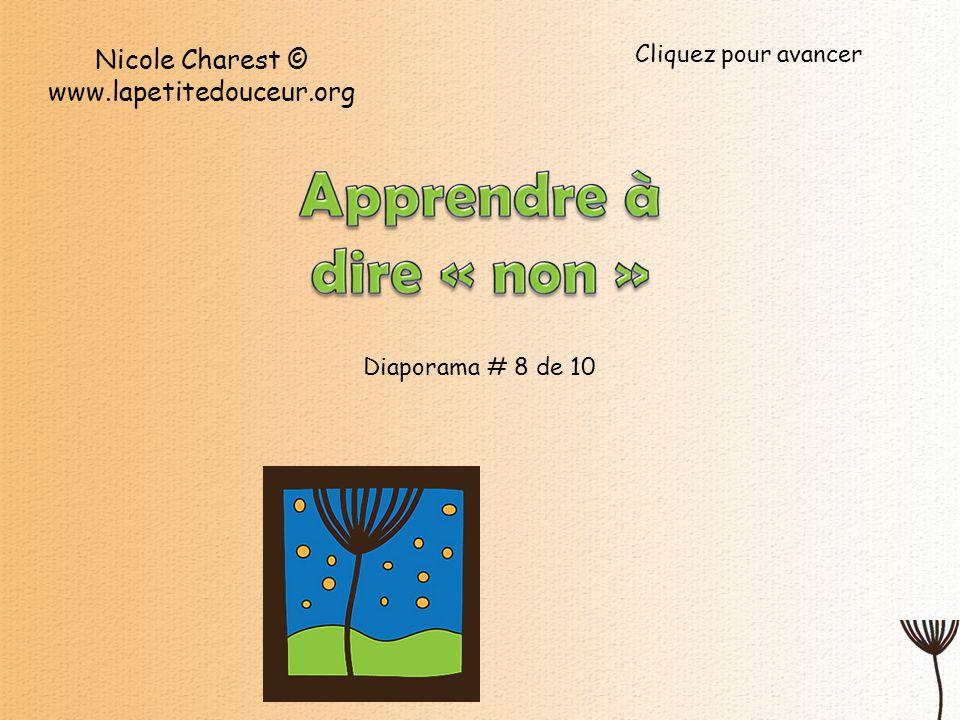 Diaporama # 8 de 10 Nicole Charest © www.lapetitedouceur.org Cliquez pour avancer