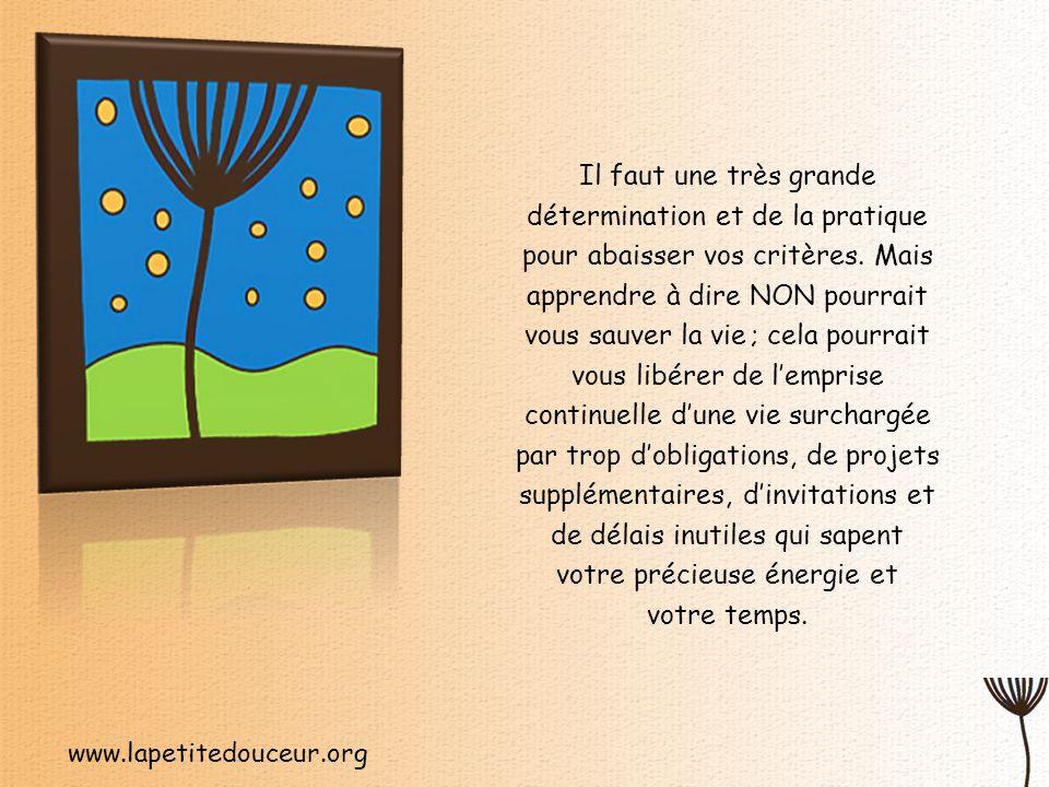 www.lapetitedouceur.org Il faut une très grande détermination et de la pratique pour abaisser vos critères.