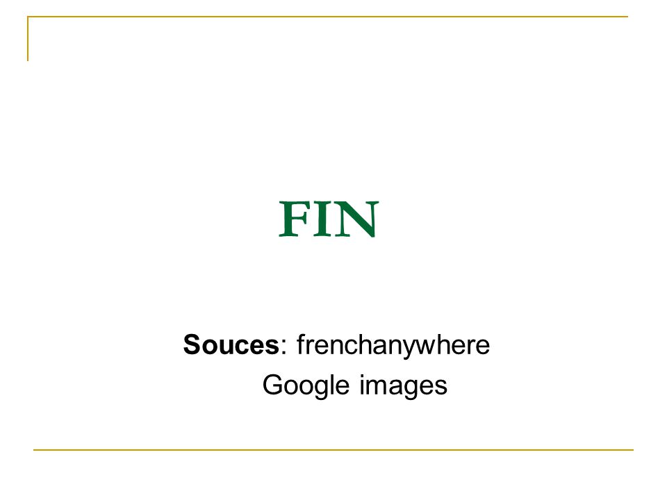 FIN Souces: frenchanywhere Google images