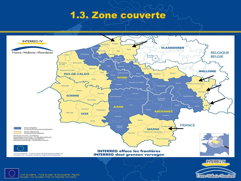 Union européenne - Fonds Européen de Développement Régional Europese Unie - Europese Fonds voor Regionale Ontwikkeling 1.3. Zone couverte