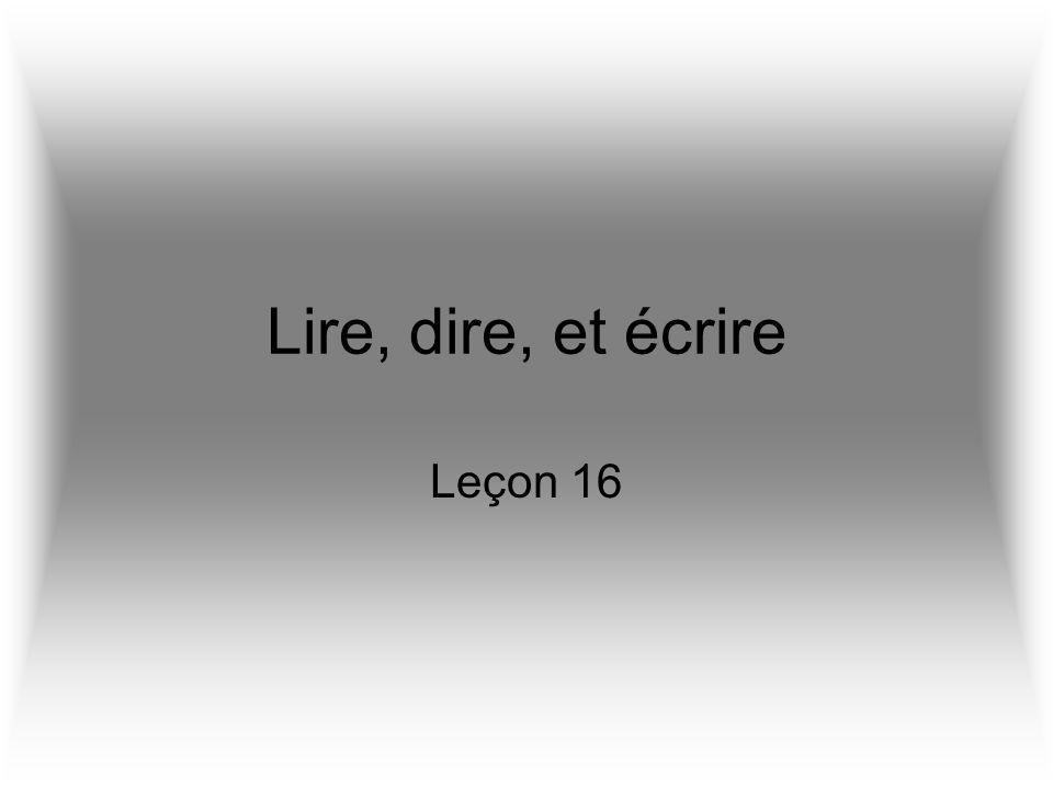 Lire, dire, et écrire Leçon 16