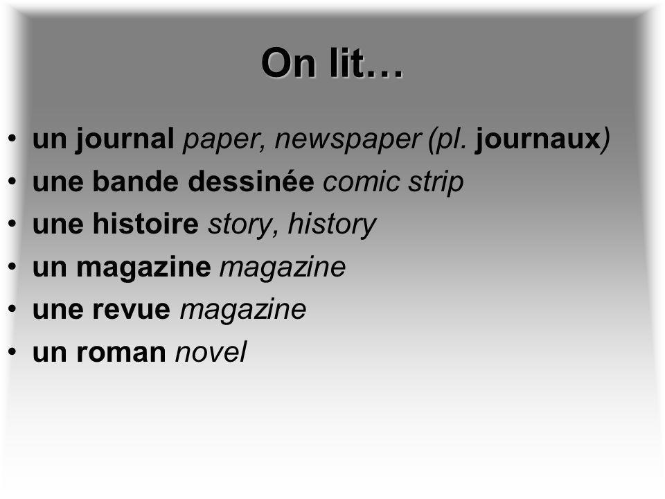 On lit… un journal paper, newspaper (pl. journaux) une bande dessinée comic strip une histoire story, history un magazine magazine une revue magazine