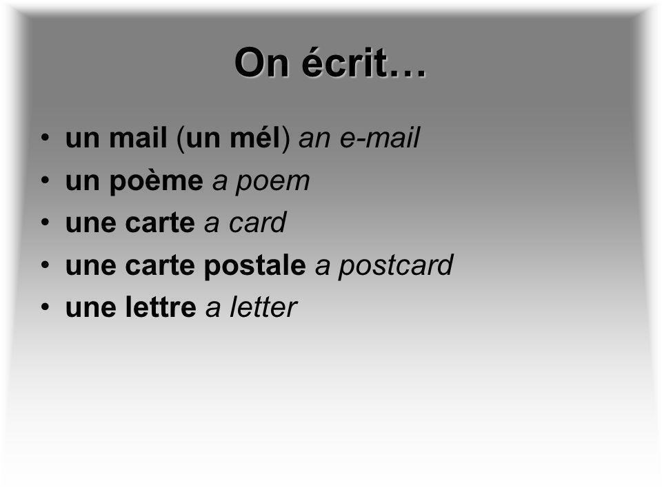 On écrit… un mail (un mél) an e-mail un poème a poem une carte a card une carte postale a postcard une lettre a letter