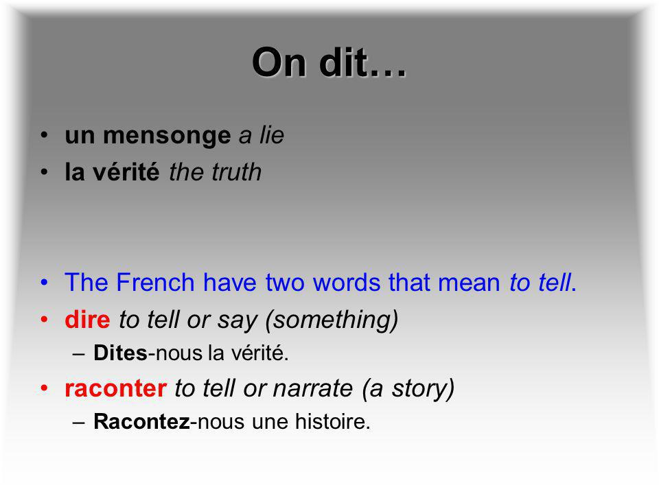 On dit… un mensonge a lie la vérité the truth The French have two words that mean to tell.