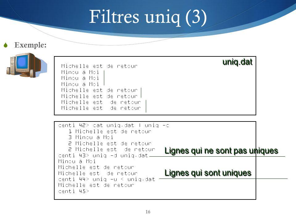 16 Filtres uniq (3)  Exemple: Lignes qui ne sont pas uniques Lignes qui sont uniques uniq.dat