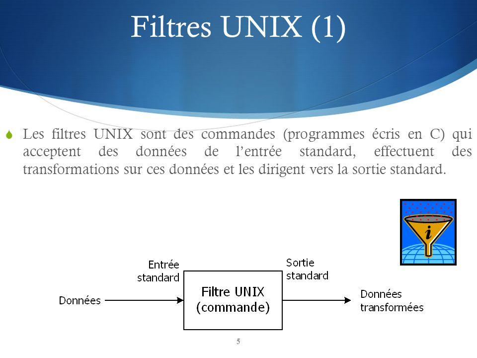 5  Les filtres UNIX sont des commandes (programmes écris en C) qui acceptent des données de l'entrée standard, effectuent des transformations sur ces données et les dirigent vers la sortie standard.
