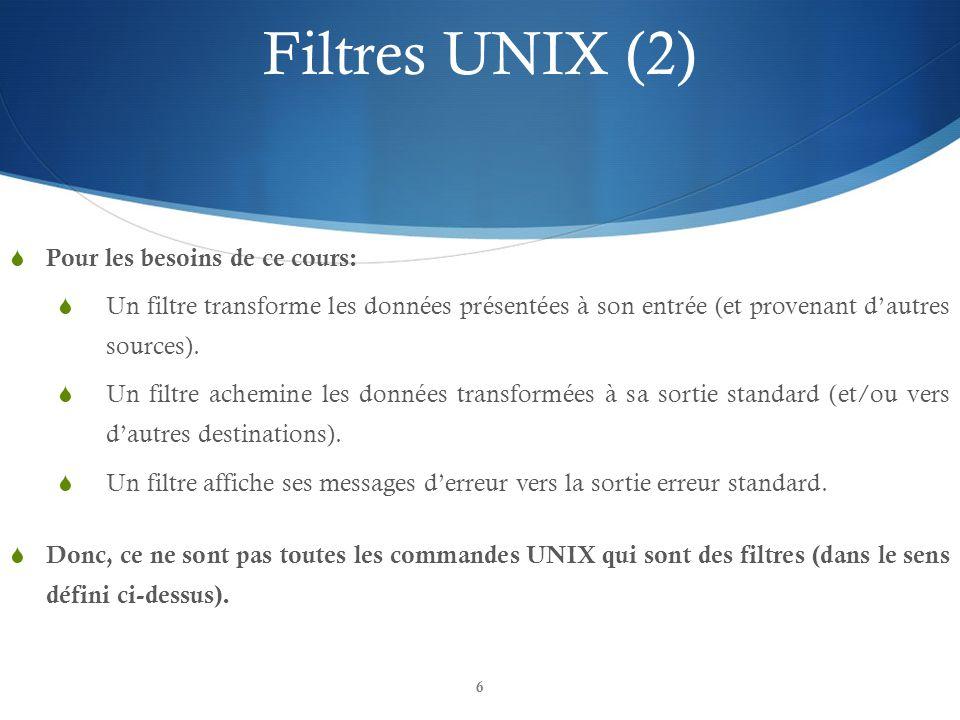 6  Pour les besoins de ce cours:  Un filtre transforme les données présentées à son entrée (et provenant d'autres sources).  Un filtre achemine les