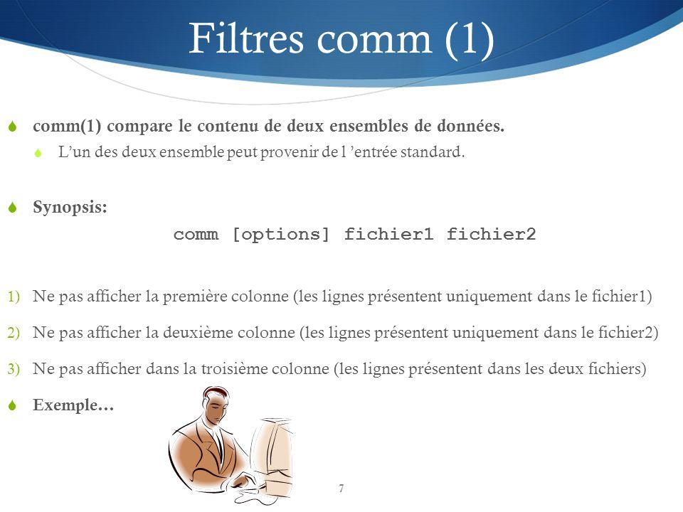 7 Filtres comm (1)  comm(1) compare le contenu de deux ensembles de données.  L'un des deux ensemble peut provenir de l 'entrée standard.  Synopsis