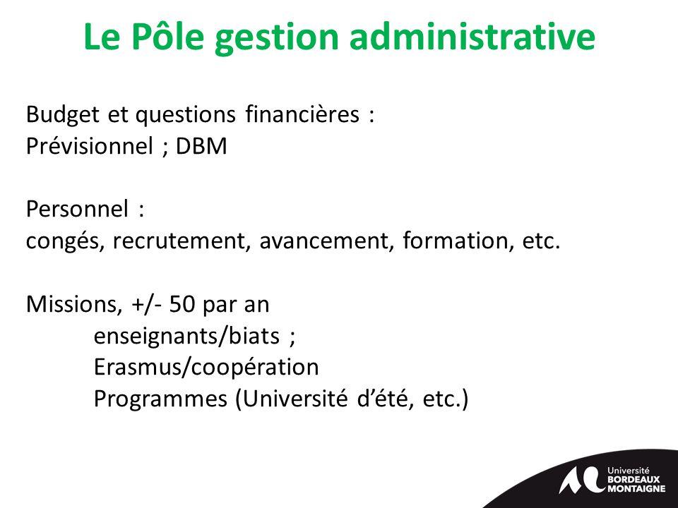 Le Pôle gestion administrative Budget et questions financières : Prévisionnel ; DBM Personnel : congés, recrutement, avancement, formation, etc.