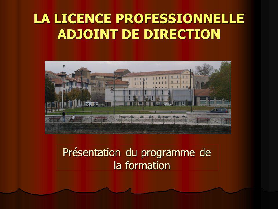 LA LICENCE PROFESSIONNELLE ADJOINT DE DIRECTION Présentation du programme de la formation