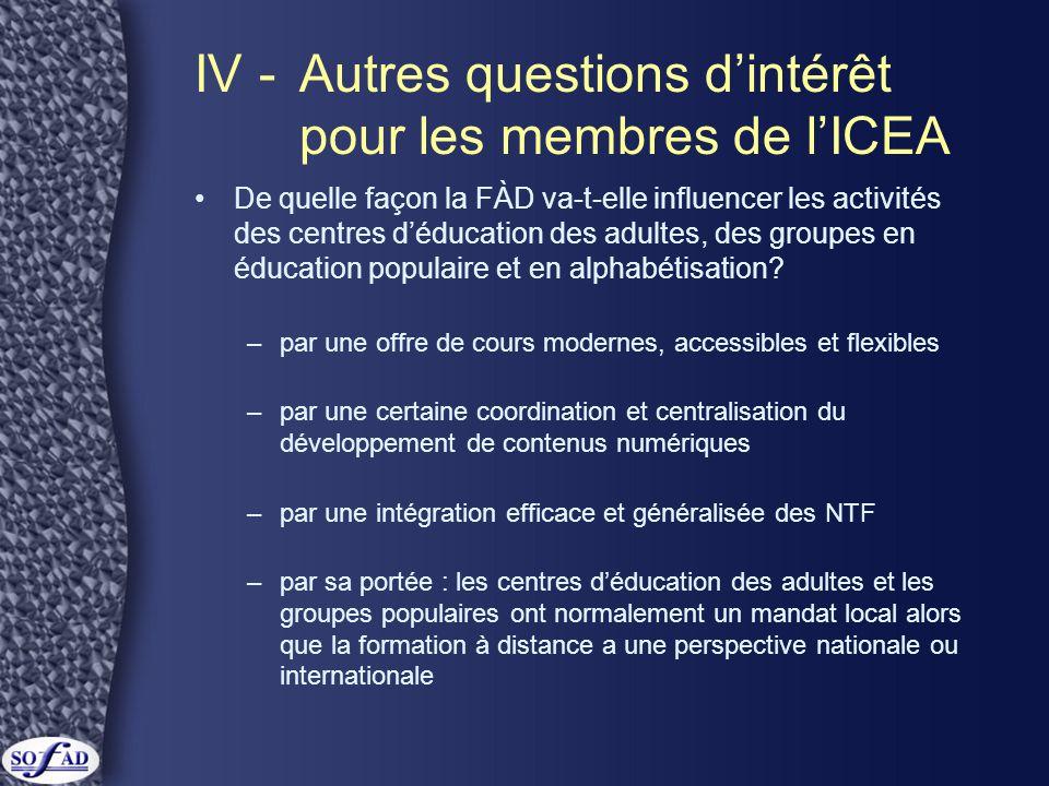IV -Autres questions d'intérêt pour les membres de l'ICEA De quelle façon la FÀD va-t-elle influencer les activités des centres d'éducation des adultes, des groupes en éducation populaire et en alphabétisation.