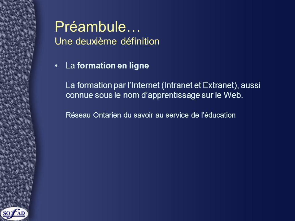 Préambule… Une deuxième définition La formation en ligne La formation par l'Internet (Intranet et Extranet), aussi connue sous le nom d'apprentissage sur le Web.