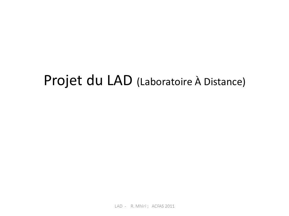 Projet du LAD (Laboratoire À Distance) LAD - R. Mhiri ; ACFAS 2011